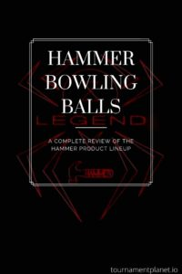 Hammer Bowling Balls – A Complete Review Of The Hammer Product Lineup