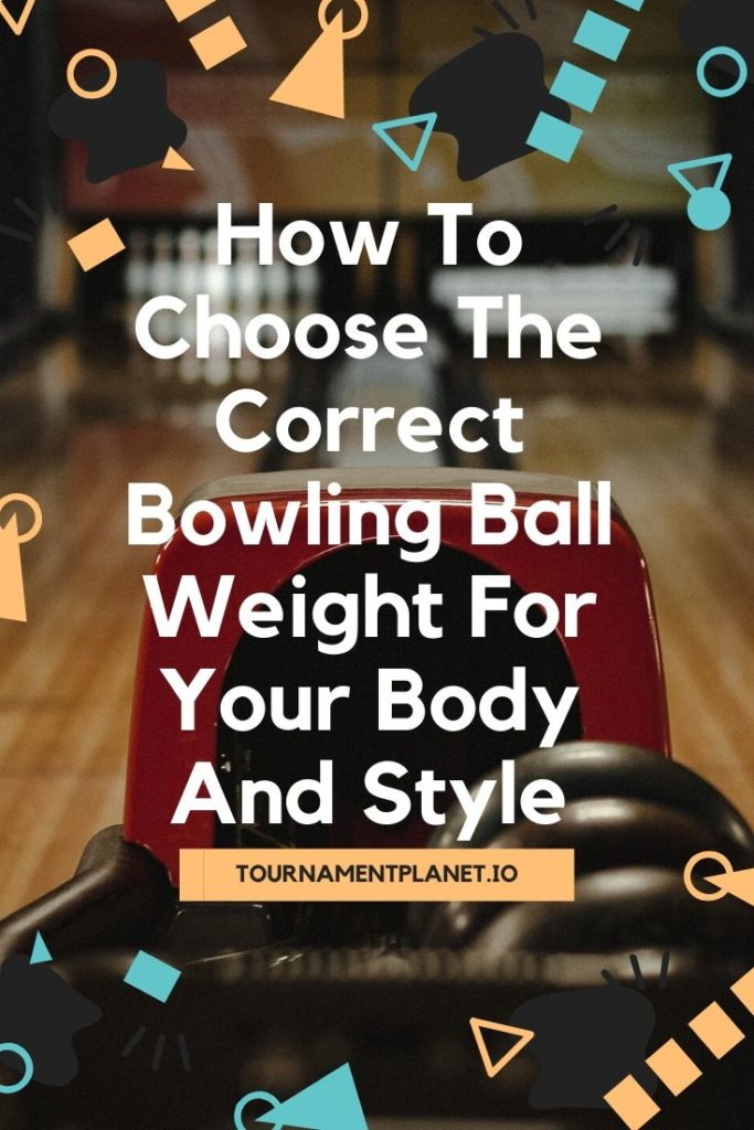 How To Choose The Correct Bowling Ball Weight For Your Body And Style