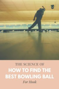 The Science Of How To Find The Best Bowling Ball For Hook