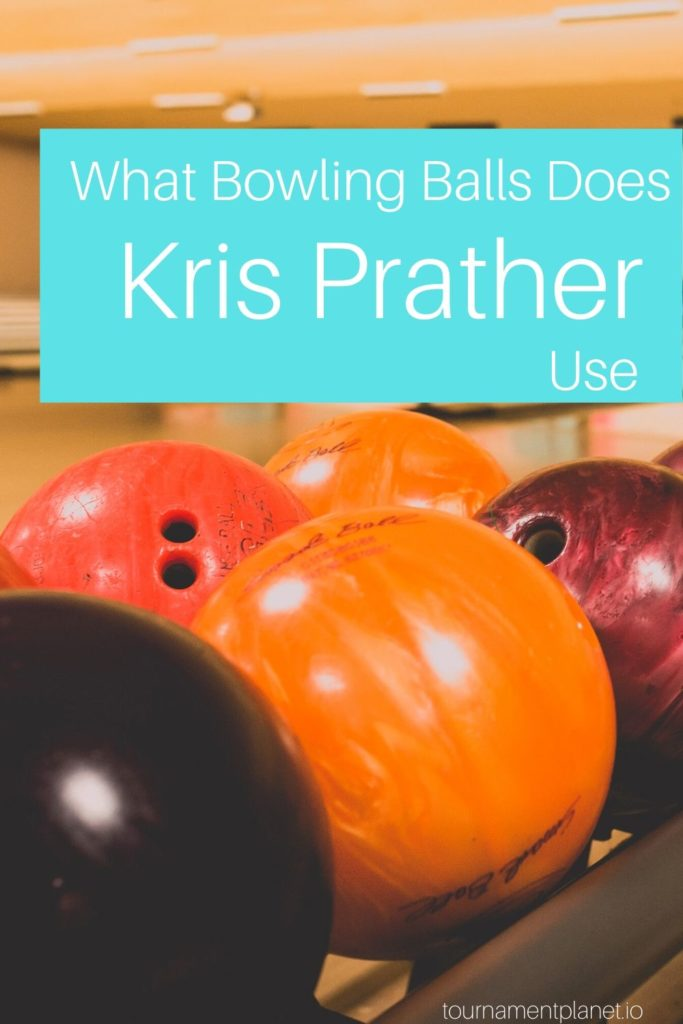 You What Bowling Balls Does Kris Prather Use
