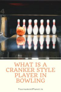 What Is A Cranker Style Player In Bowling