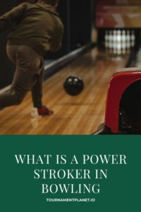 What Is A Power Stroker In Bowling