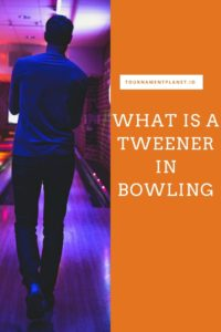 What Is A Tweener In Bowling