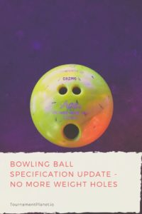 Bowling Ball Specification Update - No More Weight Holes