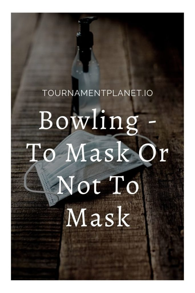 Bowling - To Mask Or Not To Mask